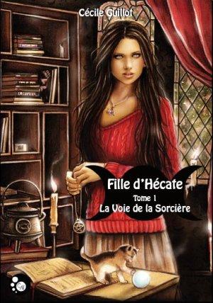 Fille d'Hécate - Tome 1 : La Voie de la Sorcière, Cécile Guillot