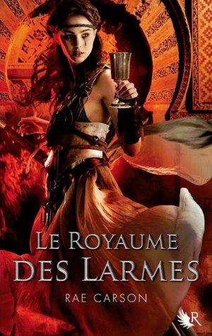 La Trilogie de Braises et de Ronces - Tome 3 : Le Royaume des Larmes, Rae Carson