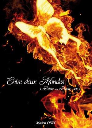 Le Retour des Phénix - Acte 2 : Entre Deux Mondes, Marion Obry