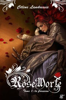 Rose Morte - Tome 1 : La Floraison, Céline Landressie