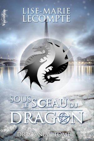 Draconia - Tome 1 : Sous le Sceau du Dragon, Lise-Marie Lecompte