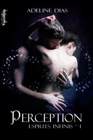 Esprits Infinis - Tome 1 : Perception, Adeline Dias