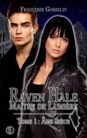 Raven Hale, Maître de Lumière - Tome 1 : Âme Soeur, Françoise Gosselin