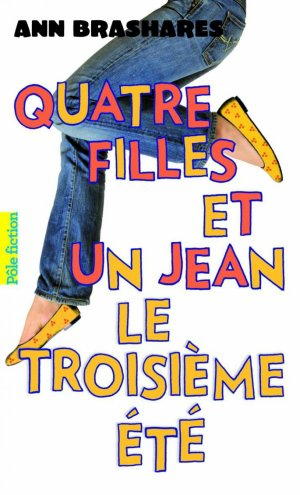 Quatre filles et un jean - Tome 3 : Le Troisième été, Ann Brashares