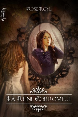 Vestiges - Tome 3 : La Reine Corrompue, Rose Royl