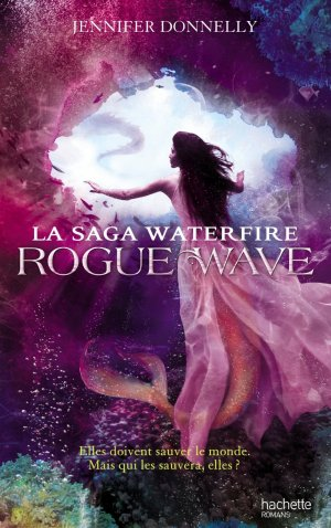 Waterfire - Tome 2 : Rogue Wave, Jennifer Donnelly