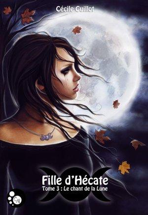 Fille d'Hécate - Tome 3 : Le Chant de la Lune, Cécile Guillot