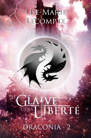 Draconia - Tome 2 : Le Glaive de la Liberté, Lise-Marie Lecompte