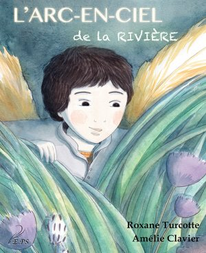 L'arc-en-ciel de la rivière, Roxane Turcotte & Amélie Clavier