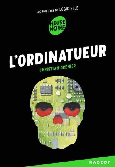 Les Enquêtes de Logicielle - Tome 2 : L'Ordinatueur, Christian Grenier