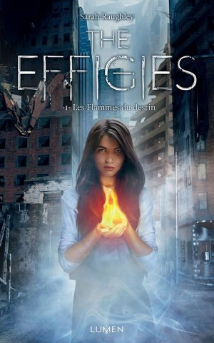The Effigies - Tome 1 : Les Flammes du Destin, Sarah Raughley