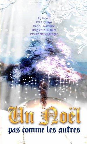Un Noël pas comme les autres, A.J. Lanolli, Iman Eyitayo, Marie H. Marathée, Marguerite Gauthier, Pascale Marie Quiviger