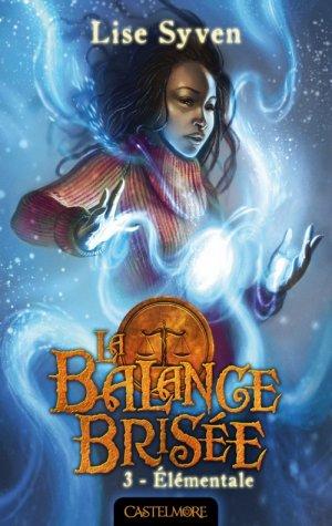 La Balance Brisée - Tome 3 : Élémentale, Lise Syven