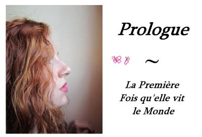 Prologue ~ La Première Fois qu'elle vit le Monde