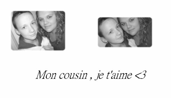 & mon cousin ! <3 *