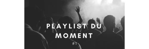 Playlist du moment #1