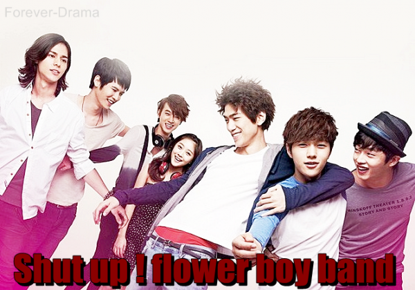 K-drama Shut up ! flower boy band ♥