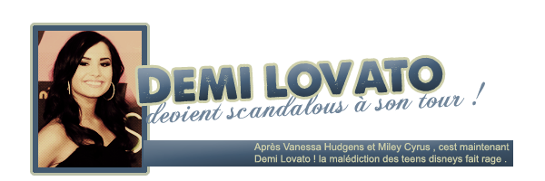 DEMI , NOUVELLE SCANDALOUS ?