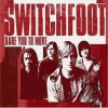 Switchfoot - I Dare You To Move