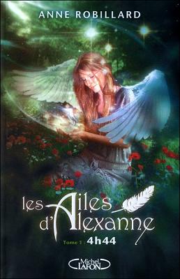 Les Ailes d'Alexanne, tome 1 : 4h44 - Anne Robillard