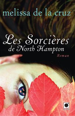 Les sorcières de North Hampton, tome 1 - Melissa de la Cruz