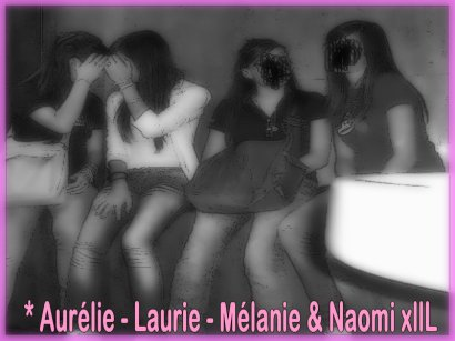 * Aurélie_______Laurie______Mélanie_____Naomi   ♥