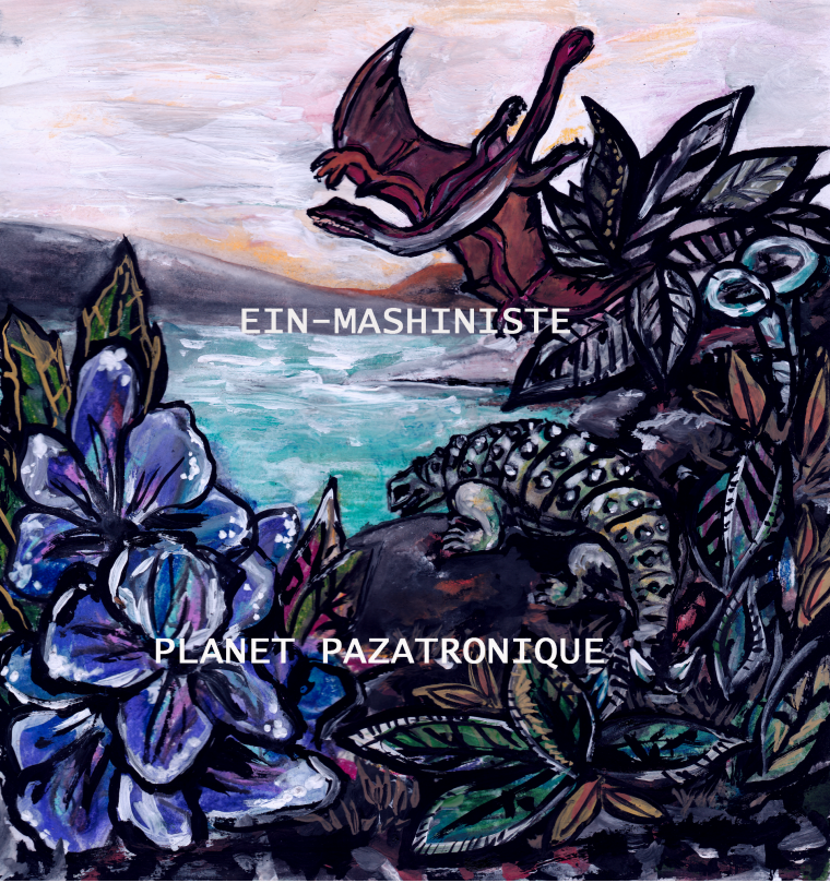 "Ein-Mashiniste ""Planet Pazatronique"" (2016)"