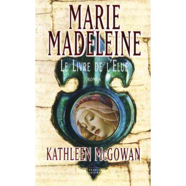 """""""Marie-Madeleine""""-Tome 1 : """"Le Livre de l'Elue"""""""