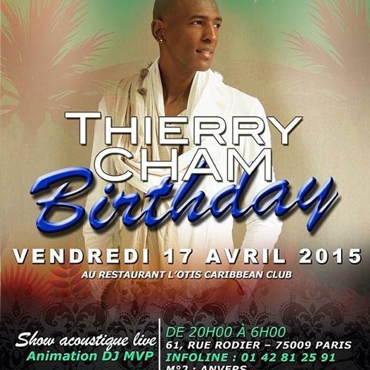 Nous vous attendons à l'Anniversaire de Thierry Cham le Vendredi 17 Avril 2015