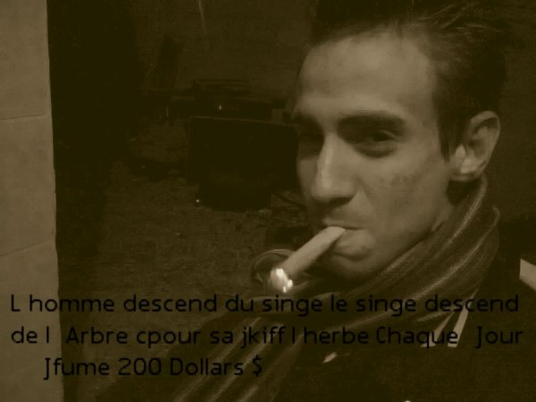 Fume avant que la vie te fume ,  ne parfume pas sa sert a rien poto ;)