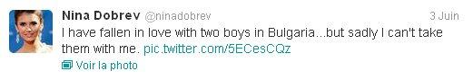 03/06/2012 Nina a twitter : Je suis tombé amoureuse de deux garçons en Bulgarie...mais malheureusement je ne peux pas les emmener avec moi.