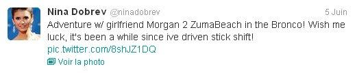 05/06/2012 Nina a twitter : Aventure avec petite amie Morgan 2 ZumaBeach dans le Bronco! Souhaitez moi bonne chance, ça a été un certain temps depuis que je me suis entraîné levier de vitesse!