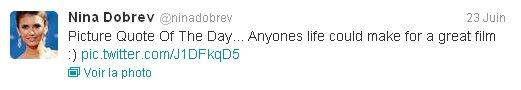 23/06/2012 Nina a twitter : Citation Photo Du Jour... La vie Anyones pourrait faire pour un super film :)