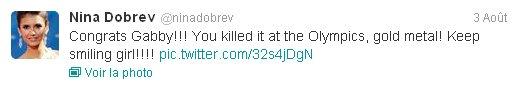 03/08/2012 Nina a twitter : Félicitations Gabby!!! Vous avez tué lors des Jeux Olympiques, métal d'or! Garde le sourire fille!!!!
