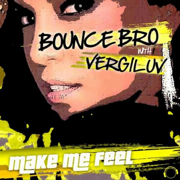 Bounce Bro & VergiLuv - Make Me Feel (Shaun Mareen & Lakitu Edit )  (2013)