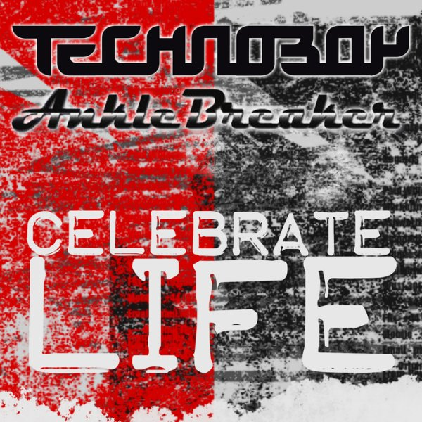 Technoboy and Anklebreaker - Celebrate Life ( Radio Edit ) (2013)