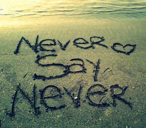 Never Say Never <3