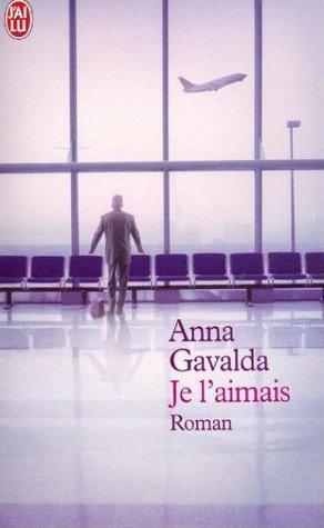 Je l'aimais d'Anna Gavalda