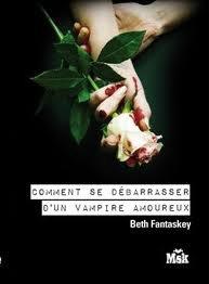 Comment se débarrasser d'un vampire amoureux? de Beth Fantaskey