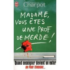 Madame vous êtes une prof de merde ! de Charlotte Charpot