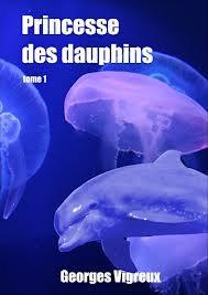 Princesse des dauphins Tome 1 de Georges Vigreux