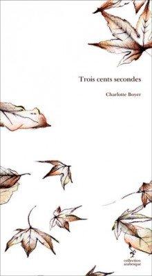 Trois cents secondes de Charlotte Boyer
