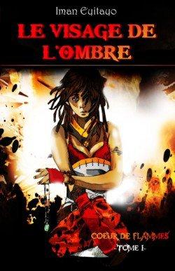 Coeur de flammes tome 1 : Le visage de l'ombre d'Iman Eyitayo