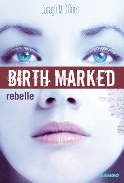 Birth Marked - Tome 1 : Rebelle