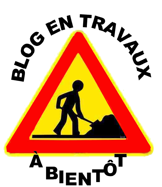 ATTENTION BLOG EN TRAVAUX