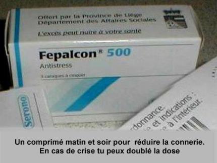 Le seule médicament ou il est permis de doubler, voir tripler la dose