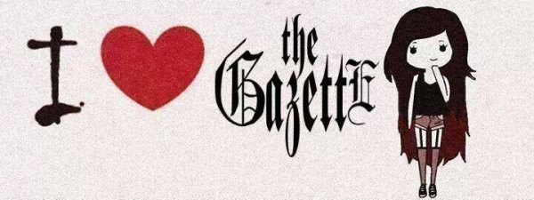 I ♥ the gazette !!!!