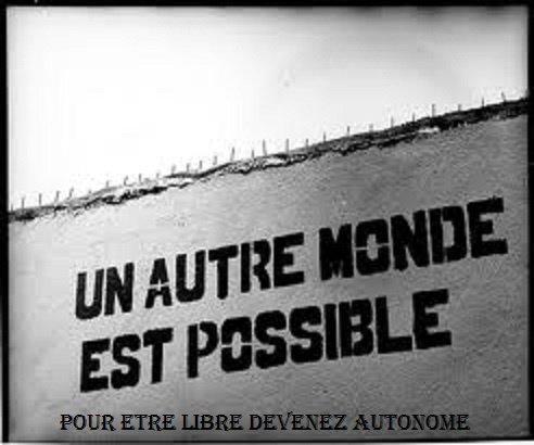 Un autre monde est possible , pour être libre , devenez ...