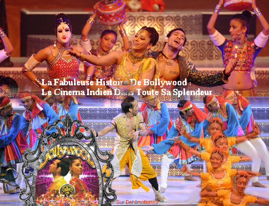 ►Delhimotionx3... Ta Source Sur Le Cinéma Indien et ses Vedettes... ►Article Tradition : La Fabuleuse Histoire de Bollywood