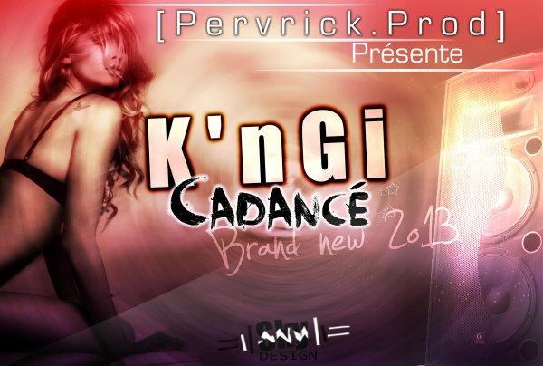 K'nGi_Cadancé--BRAND NEW 2013--[PERVRICK.PROD] (2013)
